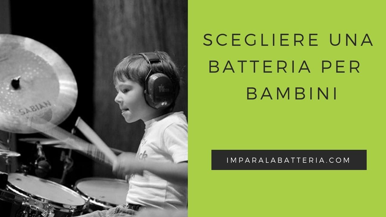 scegliere una batteria per bambini